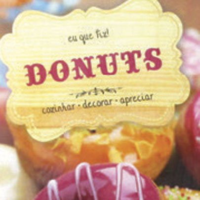 Livro Donuts, Cozinhar, Decorar e apreciar